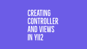Creating Controller & Views in YII2
