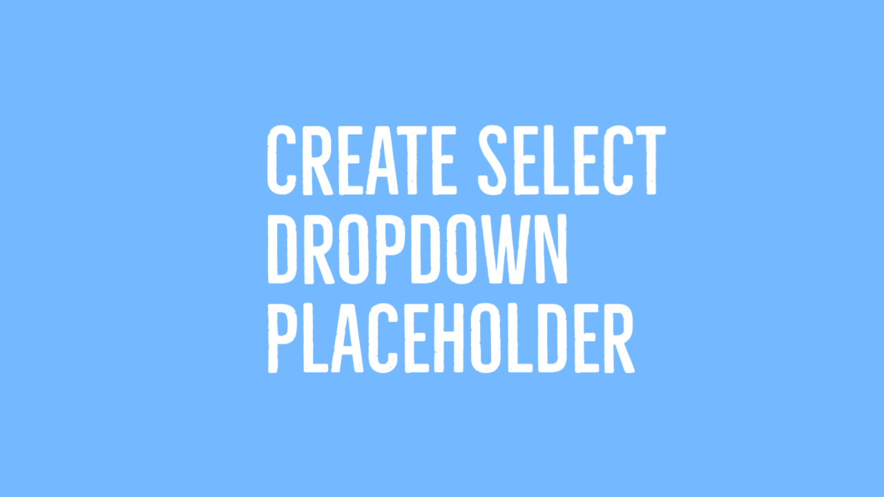 Create Select dropdown placeholder