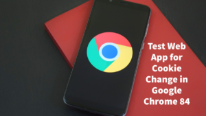How to test your app for cookie change in google chrome 84